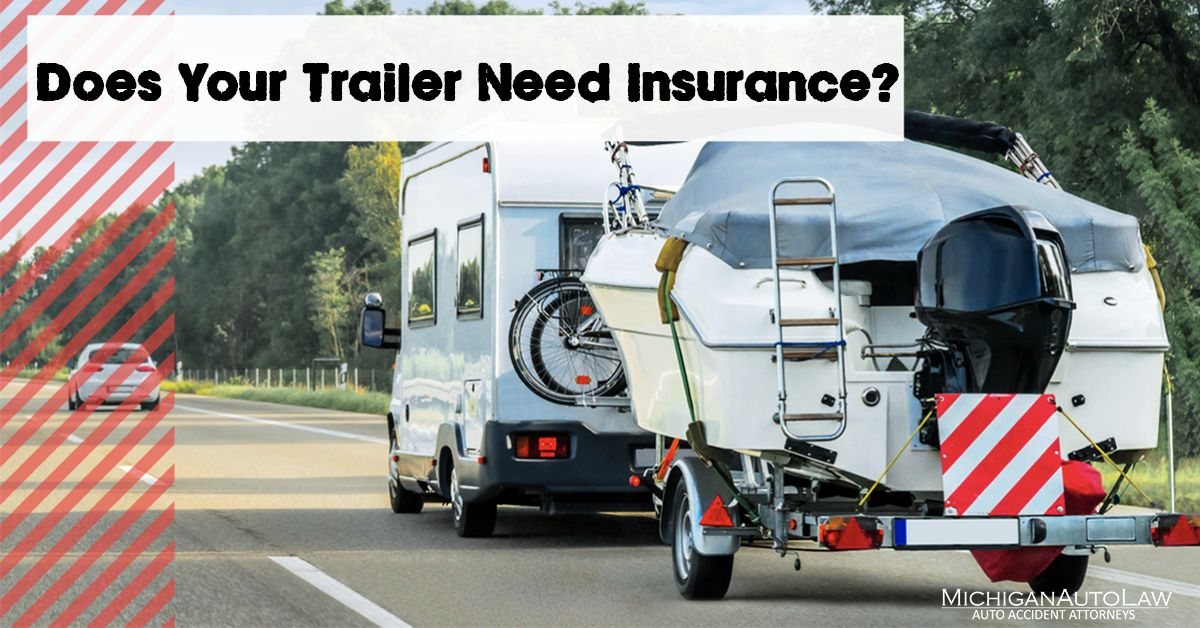 Do You Need Insurance For A Trailer? | Michigan Auto Law