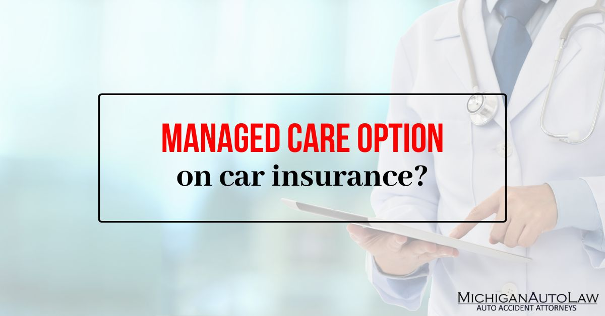Managed Care Option And Your Michigan Auto Insurance Policy