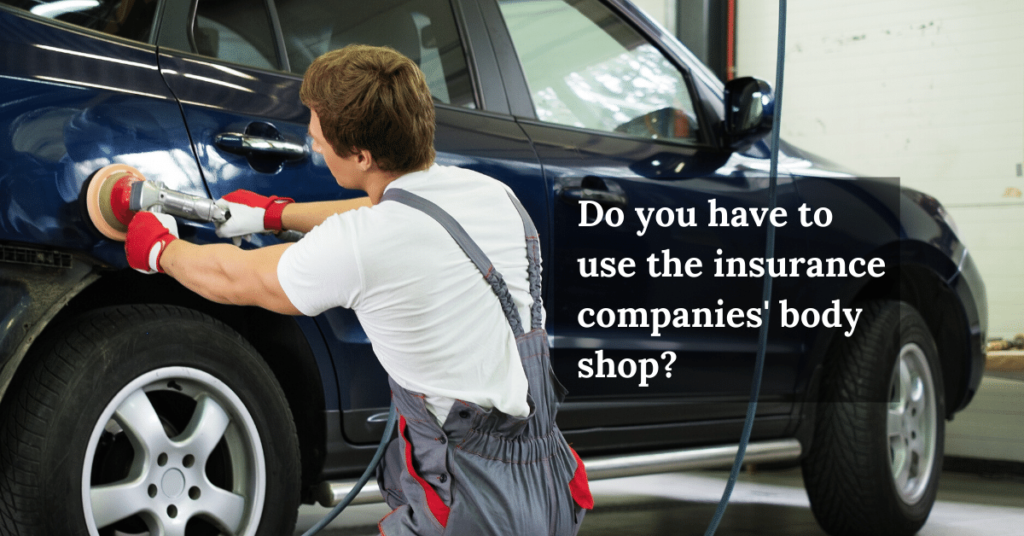 Do you have to use the body shop the insurance company recommends?