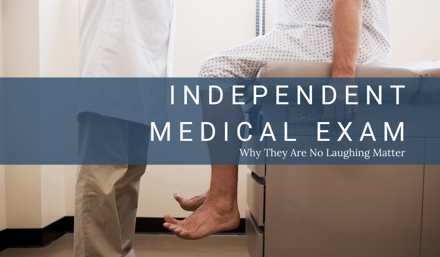 Independent Medical Examination: Why They're No Laughing Matter