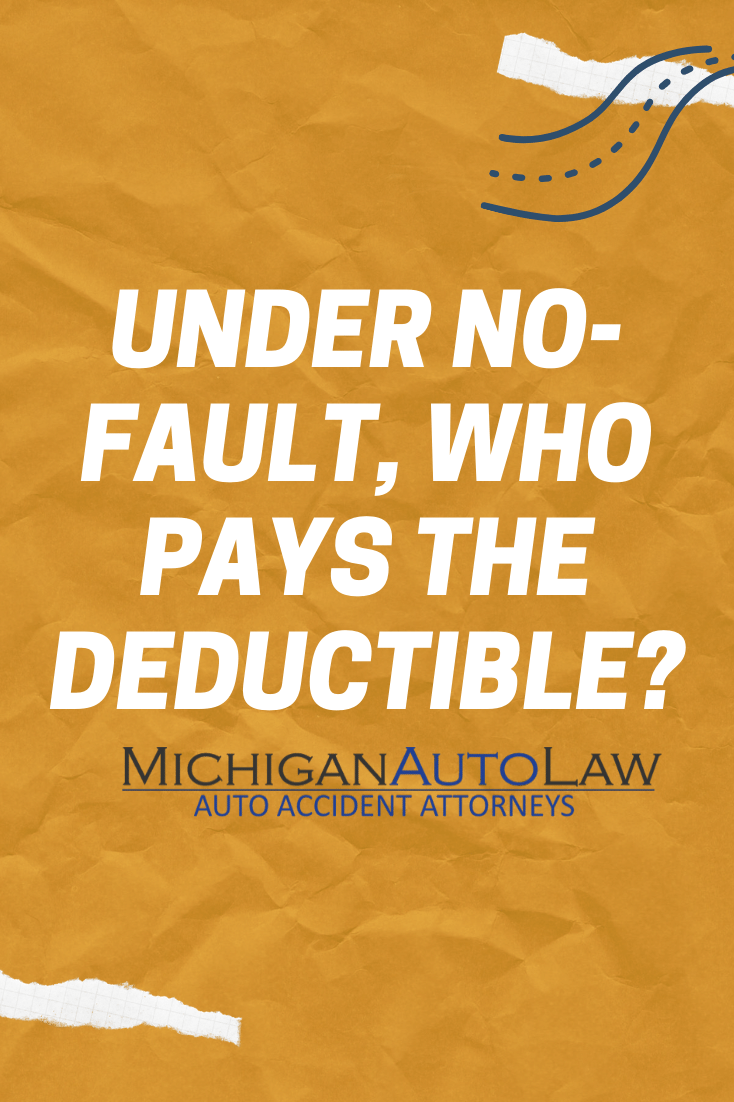 Under Michigan No-Fault insurance, who pays deductible?