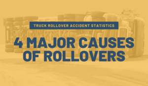 Truck Rollover Accidents: Statistics and 4 Major Causes of Rollovers