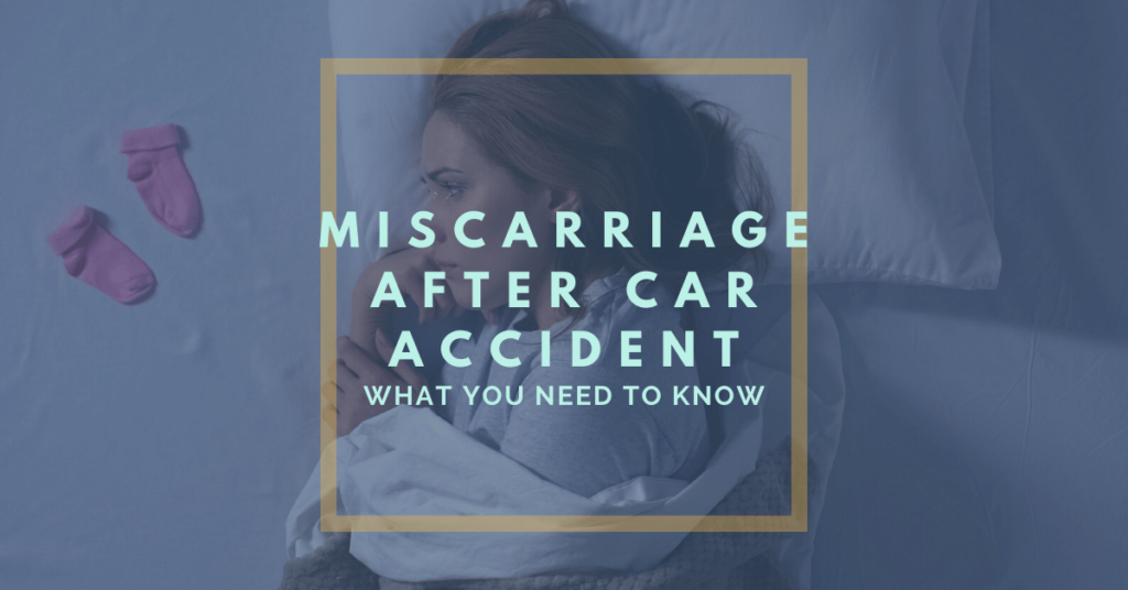 Miscarriage After Car Accident: What You Need To Know