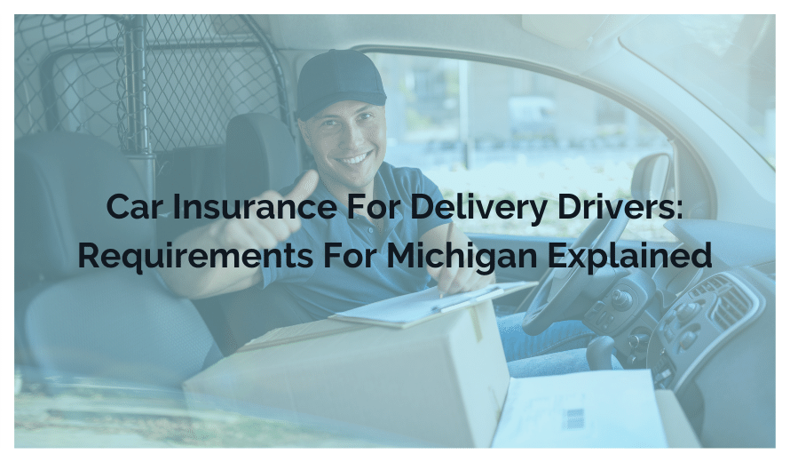 Car Insurance For Delivery Drivers: Requirements For Michigan Explained