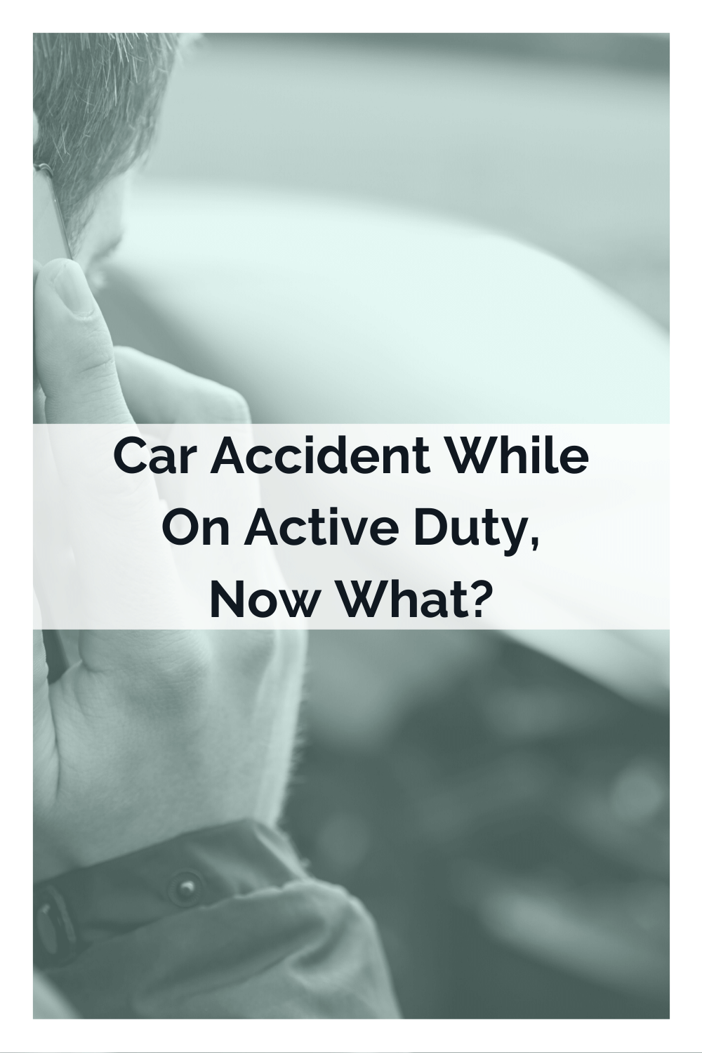 Car Accident While On Active Duty, Now What?