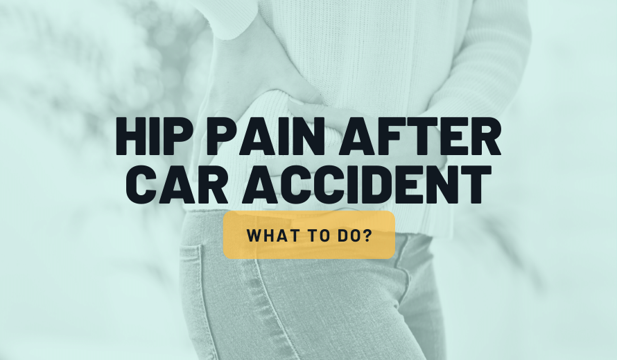 Hip Pain After Car Accident: Here Is What To Do