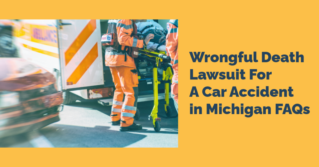 Wrongful Death Lawsuit For A Car Accident in Michigan FAQs