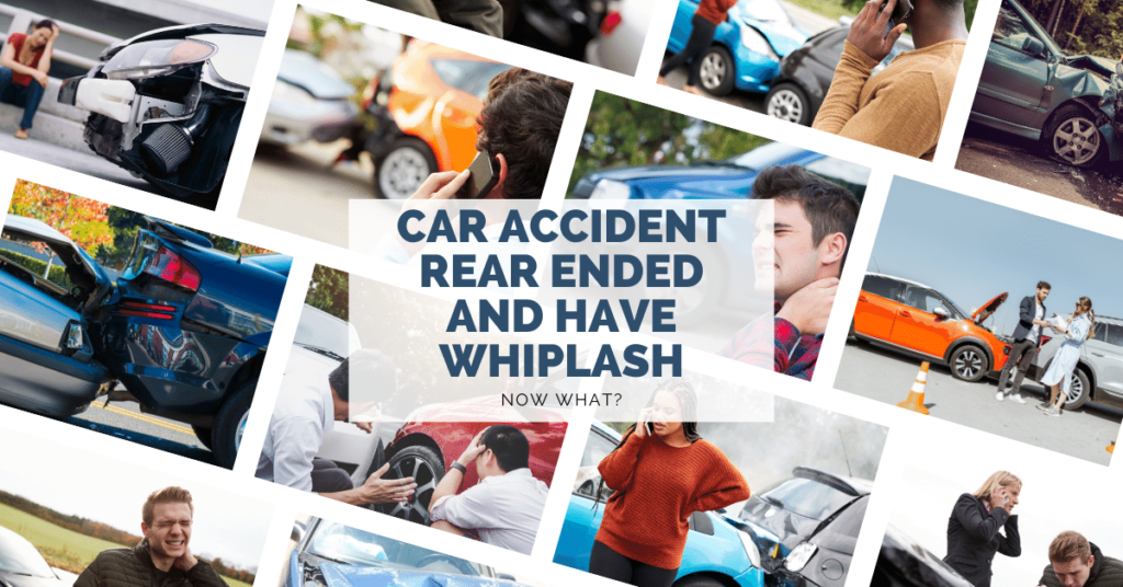 Car Accident Rear Ended And Have Whiplash. Now What?