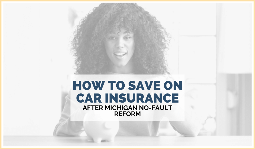 How To Save On Car Insurance After Michigan No-Fault Reform
