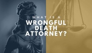 What Is A Wrongful Death Attorney?