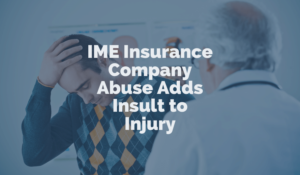 IME Insurance Company Abuse Adds Insult to Injury