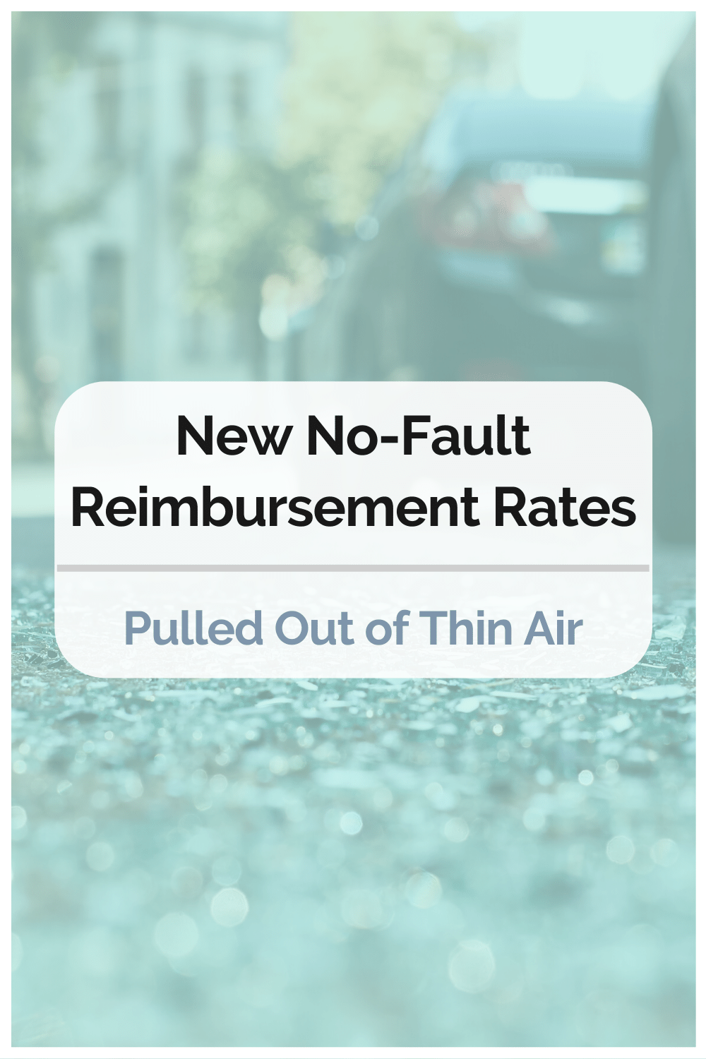 New No-Fault Reimbursement Rates Pulled Out of Thin Air