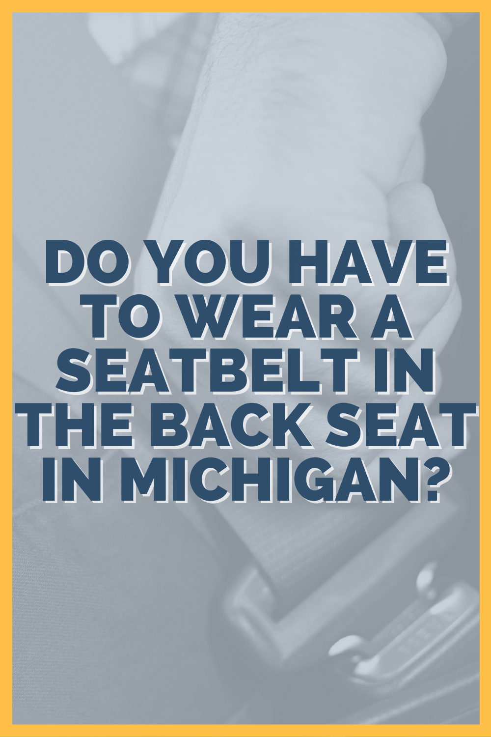 Do You Have To Wear A Seatbelt In The Back Seat In Michigan?